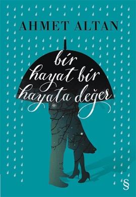 Bir Hayat Bir Hayata Değer - Ahmet Altan